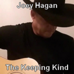 Joey Hagan - The Keeping Kind